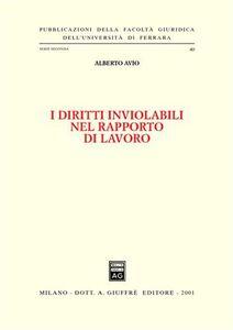 Foto Cover di I diritti inviolabili nel rapporto di lavoro, Libro di Alberto Avio, edito da Giuffrè