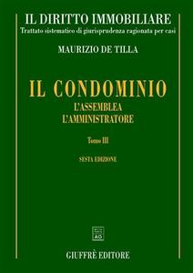 Libro Il diritto immobiliare. Trattato sistematico di giurisprudenza ragionata per casi. Vol. 4\3: Il condominio: l'assemblea, l'amministratore. Maurizio De Tilla