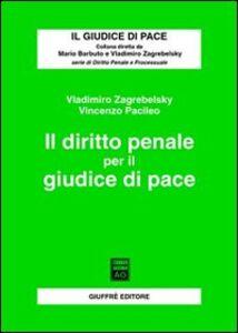 Libro Il diritto penale per il giudice di pace Vladimiro Zagrebelsky , Vincenzo Pacileo