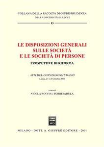Libro Le disposizioni generali sulle società e le società di persone. Prospettive di riforma. Atti del Convegno di studio (Lecce, 27-28 ottobre 2000)