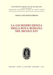 Libro La giurisprudenza della Rota romana nel secolo XIV Angela Santangelo Cordani