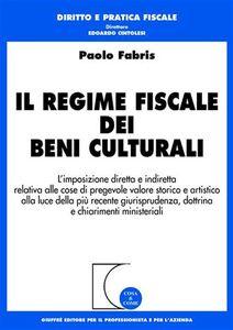 Libro Il regime fiscale dei beni culturali. L'imposizione diretta e indiretta relativa alle cose di pregevole valore storico e artistico... Paolo Fabris