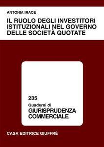 Libro Il ruolo degli investitori istituzionali nel governo delle società quotate Antonia Irace