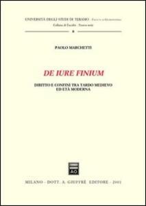 De iure finium. Diritto e confini tra tardo Medioevo ed età moderna - Paolo Marchetti - copertina