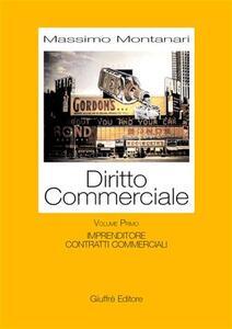 Diritto commerciale. Vol. 1: Imprenditore. Contratti commerciali. - Massimo Montanari - copertina