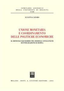 Unione monetaria e coordinamento delle politiche economiche. Il difficile equilibrio tra modelli antagonisti di integrazione europea