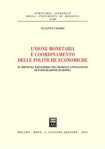 Libro Unione monetaria e coordinamento delle politiche economiche. Il difficile equilibrio tra modelli antagonisti di integrazione europea Susanna Cafaro