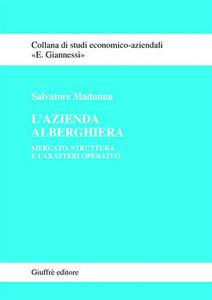 Foto Cover di L' azienda alberghiera. Mercato, struttura e caratteri operativi, Libro di Salvatore Madonna, edito da Giuffrè