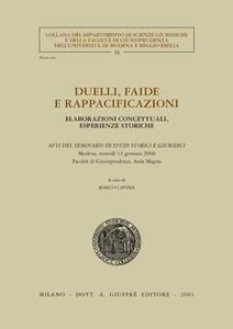Duelli, faide e rappacificazioni. Elaborazioni concettuali, esperienze storiche. Atti del Seminario di studi storici e giuridici (Modena, 14 gennaio 2000)
