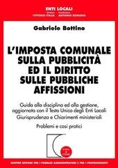 L' imposta comunale sulla pubblicità ed il diritto sulle pubbliche affissioni. Guida alla disciplina ed alla gestione...