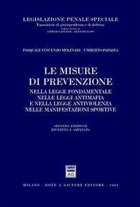 Foto Cover di Le misure di prevenzione nella legge fondamentale, nelle leggi antimafia e nella legge antiviolenza, Libro di Pasquale V. Molinari,Umberto Papadia, edito da Giuffrè