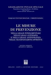 Libro Le misure di prevenzione nella legge fondamentale, nelle leggi antimafia e nella legge antiviolenza Pasquale V. Molinari , Umberto Papadia