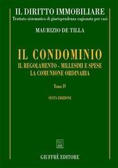 Il diritto immobiliare. Trattato sistematico di giurisprudenza ragionata per casi. Vol. 4: Il condominio: il regolamento, millesimi e spese, la comunione ordinaria.