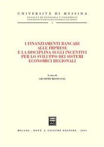 Libro I finanziamenti bancari alle imprese e la disciplina sugli incentivi per lo sviluppo dei sistemi economici regionali. Atti del Convegno (Lipari, 29-30 settembre 2000)
