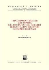 I finanziamenti bancari alle imprese e la disciplina sugli incentivi per lo sviluppo dei sistemi economici regionali. Atti del Convegno (Lipari, 29-30 settembre 2000)