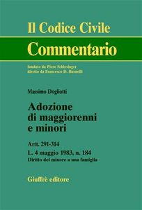 Libro Adozione di maggiorenni e minori. Artt. 291-314. L. 4 maggio 1983, n.184. Diritto del minore a una famiglia Massimo Dogliotti