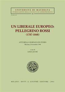 Libro Un liberale europeo: Pellegrino Rossi (1787-1848). Atti della Giornata di studio (Macerata, 20 novembre 1998)