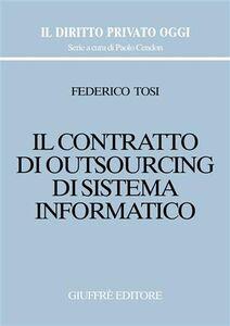 Foto Cover di Il contratto di outsourcing di sistema informatico, Libro di Federico Tosi, edito da Giuffrè