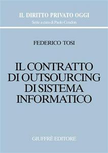 Libro Il contratto di outsourcing di sistema informatico Federico Tosi