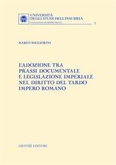 L' adozione tra prassi documentale e legislazione imperiale nel diritto del tardo impero romano