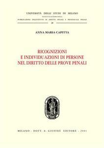 Ricognizioni e individuazioni di persone nel diritto delle prove penali - Anna M. Capitta - copertina