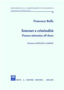 Libro Internet e criminalità. Finanza telematica off shore Francesco Buffa