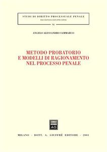 Libro Metodo probatorio e modelli di ragionamento nel processo penale Angelo A. Sammarco