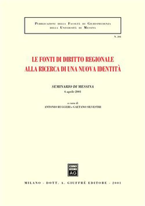 Libro Le fonti di diritto regionale alla ricerca di una nuova identità. Atti del Seminario (Messina, 6 aprile 2001)