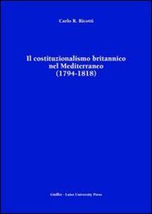 Libro Il costituzionalismo britannico nel Mediterraneo (1794-1818) Carlo R. Ricotti