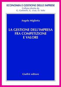 Libro La gestione dell'impresa fra competizione e valore Angelo Miglietta