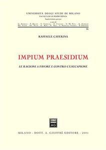 Libro Impium praesidium. Le ragioni a favore e contro l'usucapione Raffaele Caterina