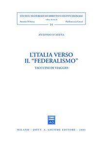 Libro L' Italia verso il «federalismo». Taccuini di viaggio Antonio D'Atena