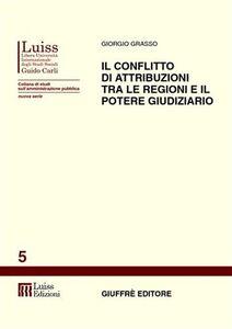 Libro Il conflitto di attribuzioni tra le regioni e il potere giudiziario Giorgio Grasso