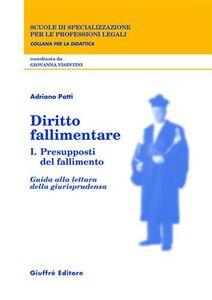 Libro Diritto fallimentare. Vol. 1: Presupposti del fallimento. Guida alla lettura della giurisprudenza. Adriano Patti