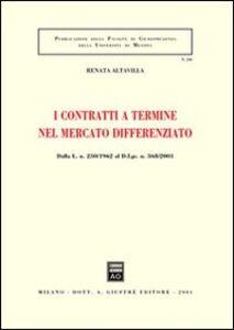 Libro I contratti a termine nel mercato differenziato. Dalla L. 230/1962 al D.L.gs. n. 368/2001 Renata Altavilla