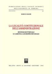 La legalità costituzionale dell'amministrazione. Ipotesi dottrinali e casistica giurisprudenziale