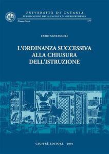 Foto Cover di L' ordinanza successiva alla chiusura dell'istruzione, Libro di Fabio Santangeli, edito da Giuffrè