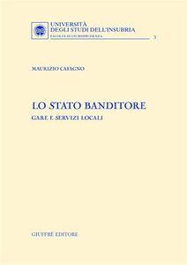 Libro Lo Stato banditore. Gare e servizi locali Maurizio Cafagno