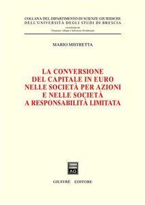 Libro La conversione del capitale in euro nelle società per azioni e nelle società a responsabilità limitata Mario Mistretta