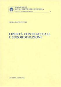 Libro Libertà contrattuale e subordinazione Laura Castelvetri