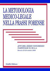 La metodologia medico-legale nella prassi forense. Atti del 33° Congresso nazionale S.I.M.L.A. (Brescia, 25-28 ottobre 2000) - copertina
