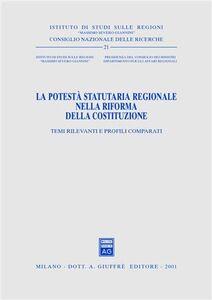Libro La potestà statutaria regionale nella riforma della Costituzione. Temi rilevanti e profili comparati. Atti del Seminario (Roma, 29 marzo 2001)