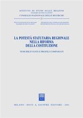 La potestà statutaria regionale nella riforma della Costituzione. Temi rilevanti e profili comparati. Atti del Seminario (Roma, 29 marzo 2001)