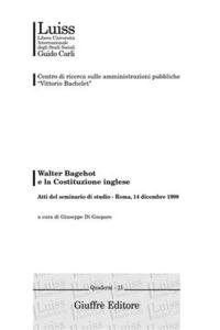 Libro Walter Bagehot e la costituzione inglese. Atti del Seminario di studio (Roma, 14 dicembre 1998)