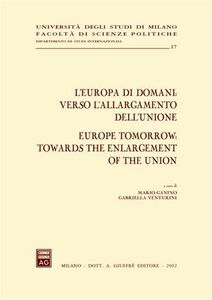 Foto Cover di L' Europa di domani: verso l'allargamento dell'Unione-Europe tomorrow: towards the enlargement of the Union. Atti del Convegno (Milano, 15-17 febbraio 2001), Libro di  edito da Giuffrè