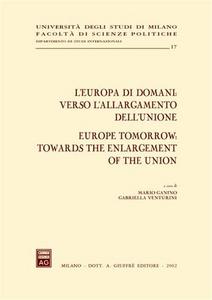 Libro L' Europa di domani: verso l'allargamento dell'Unione-Europe tomorrow: towards the enlargement of the Union. Atti del Convegno (Milano, 15-17 febbraio 2001)