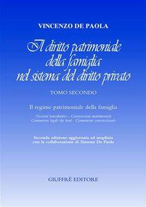 Il diritto patrimoniale della famiglia nel sistema del diritto privato. Vol. 2: Il regime patrimoniale della famiglia. Nozioni introduttive, convenzioni matrimoniali, comunione legale dei beni, comunione convenzionale.
