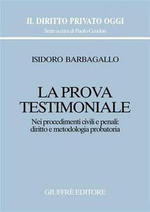 Libro La prova testimoniale. Nei procedimenti civili e penali: diritto e metodologia probatoria Isidoro Barbagallo