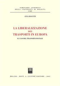 Libro La liberalizzazione dei trasporti in Europa. Il caso del trasporto postale Anna Masutti