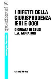 Libro I difetti della giurisprudenza ieri e oggi. Giornata di studi di L. A. Muratori. Atti del Convegno (Vignola, 2 dicembre 2000)